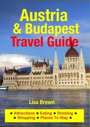 Austria & Budapest Travel Guide - Attractions, Eating, Drinking, Shopping & Places To Stay ebook by Lisa Brown