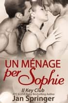 Un ménage per Sophie - Il Key Club, #4 ebook by Jan Springer