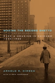 Making the Second Ghetto - Race and Housing in Chicago 1940-1960 ebook by Arnold R. Hirsch