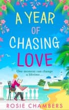 A Year of Chasing Love ebook by Rosie Chambers