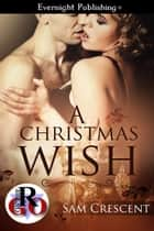 A Christmas Wish ebook by Sam Crescent