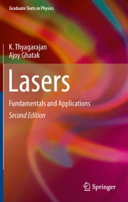 Lasers - Fundamentals and Applications ebook by K. Thyagarajan,Ajoy Ghatak