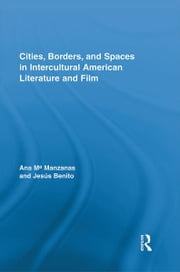 Cities, Borders and Spaces in Intercultural American Literature and Film ebook by Ana M. Manzanas,Jesús Benito Sanchez