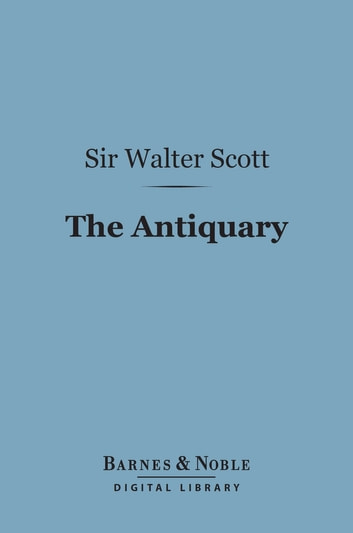 The Antiquary (Barnes & Noble Digital Library) ebook by Sir Walter Scott