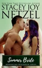 Summer Bride (Romancing Wisconsin - 14) ebook by Stacey Joy Netzel