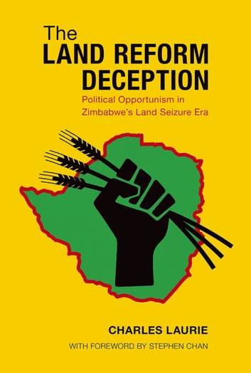 The Land Reform Deception - Political Opportunism in Zimbabwe's Land Seizure Era ebook by Charles Laurie