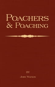 Poachers and Poaching - Knowledge Never Learned in Schools ebook by John Watson