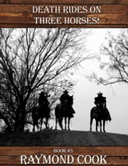 Death Rides On Three Horses! ebook by Raymond Cook