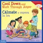 Cool Down and Work Through Anger/Cálmate y supera la ira ebook by Cheri J. Meiners, M.Ed.
