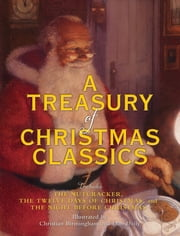 A Treasury of Christmas Classics - Includes The Night Before Christmas, The Twelve Days of Christmas, and The Nutcracker ebook by Running Press