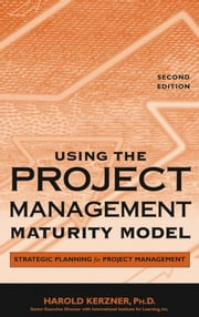 Using the Project Management Maturity Model - Strategic Planning for Project Management ebook by Harold R. Kerzner