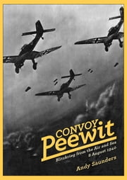 Convoy Peewit - August 8th, 1940: The First Day of the Battle of Britain? ebook by Andy  Saunders
