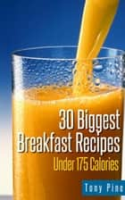 30 Biggest Breakfast Recipes Under 175 Calories ebook by Tony Pine