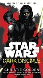 Dark Disciple: Star Wars ebook by Christie Golden, Katie Lucas