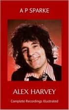 Alex Harvey: Complete Recordings Illustrated ebook by Andrew Sparke
