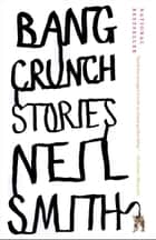 Bang Crunch ebook by Neil Smith