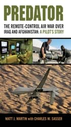 Predator: The Remote-Control Air War over Iraq and Afghanistan: A Pilot's Story ebook by Matt J. Martin,Charles W. Sasser