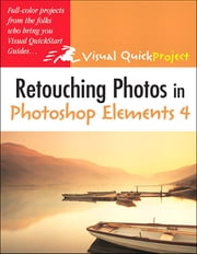 Retouching Photos in Photoshop Elements 4 - Visual QuickProject Guide ebook by Nolan Hester