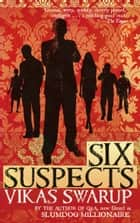 Six Suspects - Detective Fiction ebook by Vikas Swarup