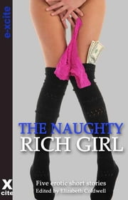 The Naughty Rich Girl - Five erotic Crimes of Passion stories ebook by Elizabeth Coldwell, Angela Goldsberry, Lynn Lake,...