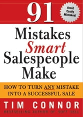 91 Mistakes Smart Salespeople Make: How to Turn Any Mistake into a Successful Sale ebook by Tim ConnorTim Connor