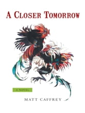 A Closer Tomorrow ebook by Matt Caffrey