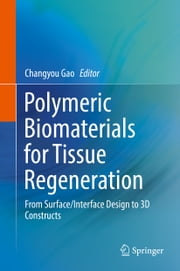Polymeric Biomaterials for Tissue Regeneration - From Surface/Interface Design to 3D Constructs ebook by Changyou Gao