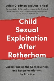 Child Sexual Exploitation After Rotherham - Understanding the Consequences and Recommendations for Practice ebook by Angie Heal, Adele Gladman, Anne Longfield