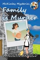 Family is Murder - McKinley Mysteries, #5 ebook by Carolyn Arnold