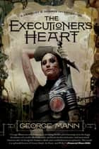 The Executioner's Heart - A Newbury & Hobbes Investigation ebook by George Mann