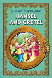 Hansel and Gretel. Classic fairy tales for children (Fully Illustrated) - Excellent for Bedtime & Young Readers ebook by Brothers Grimm