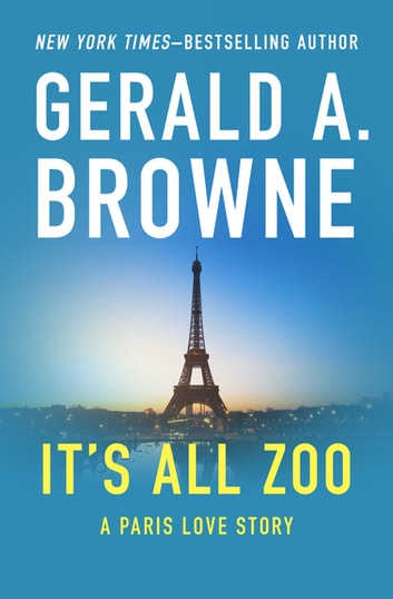 It's All Zoo - A Paris Love Story ebook by Gerald A. Browne