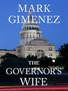 The Governor's Wife ebook by Mark Gimenez