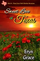 Sweet Love of Texas eBook by Eryn Grace
