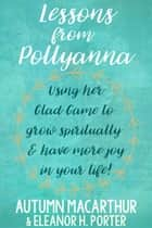 Lessons from Pollyanna ebook by Autumn Macarthur, Eleanor H. Porter