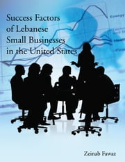 Success Factors of Lebanese Small Businesses in the United States ebook by Zeinab Fawaz