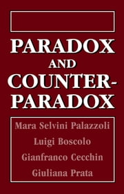 Paradox and Counterparadox - A New Model in the Therapy of the Family in Schizophrenic Transaction ebook by Mara Selvini Palazzoli, Luigi Boscolo