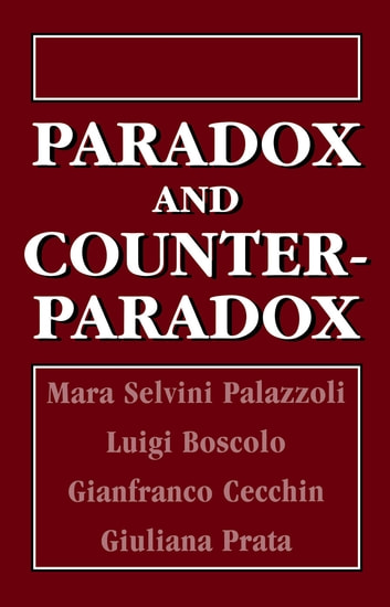 Paradox and Counterparadox - A New Model in the Therapy of the Family in Schizophrenic Transaction ebook by Mara Selvini Palazzoli,Luigi Boscolo