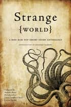 Strange World - A Biff Bam Pop Short Story Anthology ebook by Andrew Burns, David Ward, JP Fallavollita