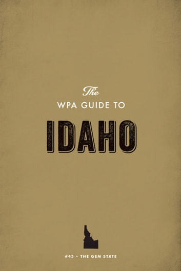 The WPA Guide to Idaho - The Gem State ebook by Federal Writers' Project
