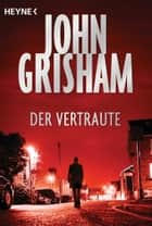 Der Vertraute ebook by John Grisham, Bea Reiter