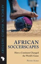 African Soccerscapes - How a Continent Changed the World's Game ebook by Peter Alegi