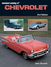 Standard Catalog of Chevrolet - 3rd Edition ebook by John Gunnell