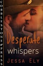 Desperate Whispers ebook by Jessa Ely