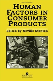 Human Factors In Consumer Products ebook by Stanton, Neville A.