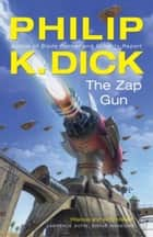 The Zap Gun ebook by Philip K. Dick