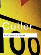 The Pursuit of Signs eBook by Jonathan Culler
