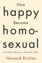 How Happy Became Homosexual ebook by Howard Richler