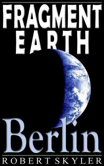 Fragment Earth - 004 - Berlin (English Edition) ebook by Robert Skyler