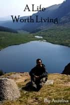A Life Worth Living ebook by Aurelius